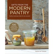 Gifts from the Modern Pantry: Healthy Handmade Treats for Any Occasion, Hardcover/Rachel De Thample
