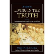A Guide to Living in the Truth: St. Benedict's Teaching on Humility, Paperback