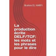 La production crite DELF/TCF: les mots et les phrases pour le dire, Paperback/Brahim El Harfi