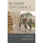Bunker Diplomacy: An Arab-American in the U.S. Foreign Service: Personal Reflections on 25 Years of U.S. Policy in the Middle East, Paperback/Nabeel Khoury