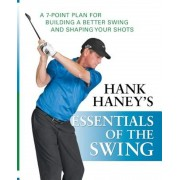 Hank Haney's Essentials of the Swing: A 7-Point Plan for Building a Better Swing and Shaping Your Shots, Paperback