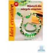 Idei Creative 39 - Bijuterii Din Margele Crosetate - Monika Si Nicole Helbig