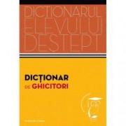 Dictionar de ghicitori. Dictionarul elevului destept
