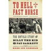 William Morrow & Company To Hell on a Fast Horse: The Untold Story of Billy the Kid and Pat Garrett