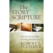 The Story of Scripture: How We Got Our Bible and Why We Can Trust It, Paperback/Robert Plummer