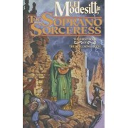 The Soprano Sorceress: The First Book of the Spellsong Cycle, Paperback/L. E. Modesitt