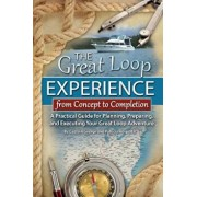 The Great Loop Experience - From Concept to Completion: A Practical Guide for Planning, Preparing and Executing Your Great Loop Adventure, Paperback/Hospodar