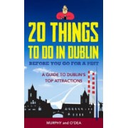 20 Things to Do in Dublin Before You Go for a Pint - A Guide to Dublin's Top Attractions (Murphy Colin)(Paperback) (9781847179173)