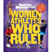 Women Athletes Who Rule!: The 101 Stars Every Fan Needs to Know, Hardcover
