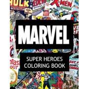 Marvel Super Heroes Coloring Book: Super Hero, Hero, Book, Wolverine, Avengers, Guardians of the Galaxy, X-Men, Defenders, Illuminati, Fantastic Four,, Paperback