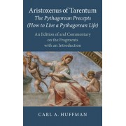 Aristoxenus of Tarentum: The Pythagorean Precepts (How to Live a Pythagorean Life): An Edition of and Commentary on the Fragments with an Introduction, Hardcover/Carl a. Huffman