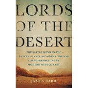 Lords of the Desert: The Battle Between the United States and Great Britain for Supremacy in the Modern Middle East, Hardcover/James Barr