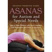 Asanas for Autism and Special Needs: Yoga to Help Children with Their Emotions, Self-Regulation and Body Awareness, Paperback/Shawnee Thornton Hardy