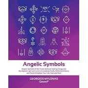 Angelic Symbols: Angelic Symbols of the Purest Spiritual Healing Energy and the Highest Light and Love to Completely Purify, Perfectly, Paperback/Katerina Mantzaridou