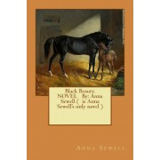 Black Beauty. Novel by: Anna Sewell ( Is Anna Sewell's Only Novel), Paperback