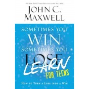 Sometimes You Win--Sometimes You Learn for Teens: How to Turn a Loss Into a Win, Paperback