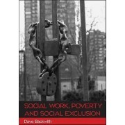 Social Work Poverty and Social Exclusion by Dave Backwith