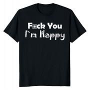 Тениска Fuck You I`m happy