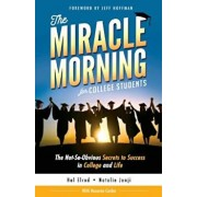 The Miracle Morning for College Students: The Not-So-Obvious Secrets to Success in College and Life, Paperback/Hal Elrod