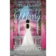 The Duke I'm Going to Marry, Paperback/Meara Platt