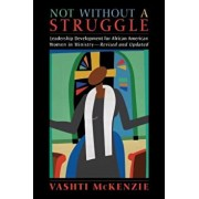Not Without a Struggle: Leadership for African American Women in Ministry, Paperback/Vashti M. McKenzie