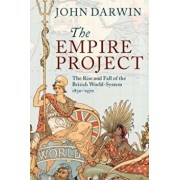 The Empire Project: The Rise and Fall of the British World-System, 1830-1970, Paperback/John Darwin