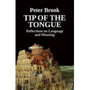 Tip of the Tongue: Reflections on Language and Meaning, Paperback/Peter Brook