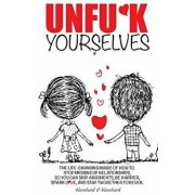 Unfuk Yourselves: The Life-Changing Magic of How to Stop Messing Up Relationships So You Can Skip Arguments, Be Happier, Spark Love, and, Hardcover/Blanshard &. Blanshard