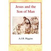 Jesus and the Son of Man, Hardback/A. J. B. Higgins