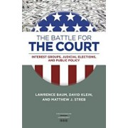 The Battle for the Court: Interest Groups, Judicial Elections, and Public Policy, Hardcover/Lawrence Baum