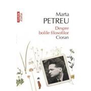 Despre bolile filosofilor - Cioran (editie de buzunar)/Marta Petreu