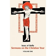 Sermons on the Christian Year Volume One, Paperback/Isaac of Stella