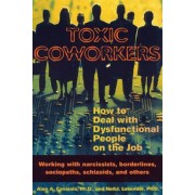Toxic Coworkers: How to Deal with Dysfunctional People on the Job, Paperback
