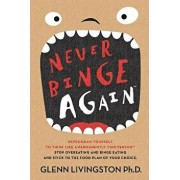 Never Binge Again(tm): Reprogram Yourself to Think Like a Permanently Thin Person. Stop Overeating and Binge Eating and Stick to the Food Pla, Paperback/Livingston Ph. D., Glenn