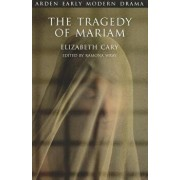 The Tragedy of Mariam: The Fair Queen of Jewry, Paperback/Elizabeth Cary