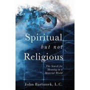 Spiritual But Not Religious: The Search for Meaning in a Material World, Paperback/John Bartunek