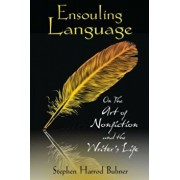 Ensouling Language: On the Art of Nonfiction and the Writer's Life, Paperback/Stephen Harrod Buhner