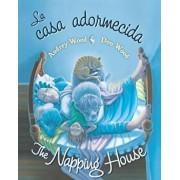 La Casa Adormecida / The Napping House, Hardcover/Audrey Wood