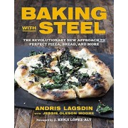 Baking with Steel: The Revolutionary New Approach to Perfect Pizza, Bread, and More, Hardcover