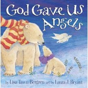 God Gave Us Angels, Hardcover/Lisa Tawn Bergren