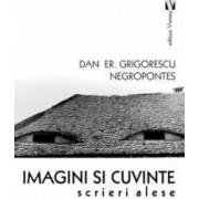 Imagini si cuvinte - Dan Er. Grigorescu Negropontes