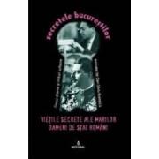 Secretele Bucurestilor vol.23 Vietile secrete ale marilor oameni de stat romani - Dan-Silviu Boerescu