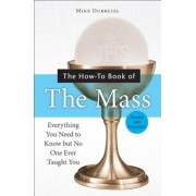 The How-To Book of the Mass: Everything You Need to Know But No One Ever Taught You, Paperback