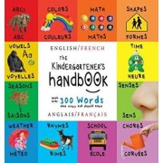 The Kindergartener's Handbook: Bilingual (English / French) (Anglais / Fran ais) Abc's, Vowels, Math, Shapes, Colors, Time, Senses, Rhymes, Science,, Hardcover/Dayna Martin
