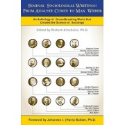 Seminal Sociological Writings: From Auguste Comte to Max Weber: An Anthology of Groundbreaking Works That Created the Science of Sociology, Paperback/Richard Altschuler