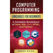 Computer Programming Languages for Beginners: A Complete Breakdown of Java, SQL, C++, HTML, and Python, Paperback/Adesh Silva