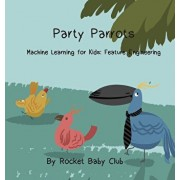 Party Parrots: Machine Learning For Kids: Feature Engineering, Hardcover/Rocket Baby Club