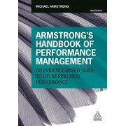 Armstrong's Handbook of Performance Management: An Evidence-Based Guide to Delivering High Performance, Paperback/Michael Armstrong