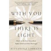 With You There Is Light: Based on the True Story about Sophie Scholl and Fritz Hartnagel, Paperback