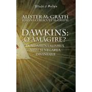 Dawkins: o amagire' Fundamentalismul ateu si negarea divinului/Alister McGrath, Joanna Collicutt McGrath